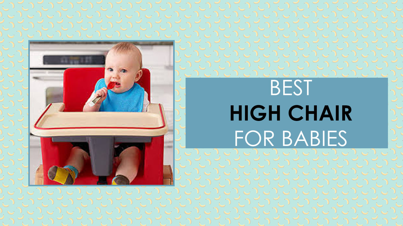 Best High Chair For Your Baby – 2020 Trend